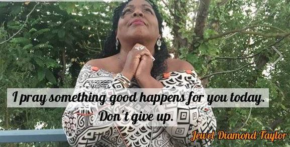 I pray something good happens for you today